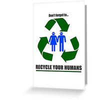 Recycle your humans Greeting Card