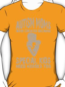 Autism Moms Were Created Because Special Kids Needed Heroes Too - TShirts & Hoodies T-Shirt
