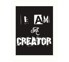 I Am A Creator Art Print