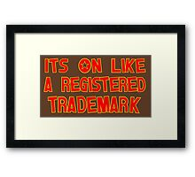 Its On Like A Registered Trademark Framed Print