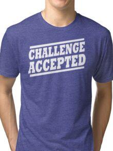 Challenge Accepted T-Shirt Tri-blend T-Shirt