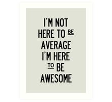 I'm Not Here To Be Average. Art Print