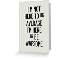 I'm Not Here To Be Average. Greeting Card