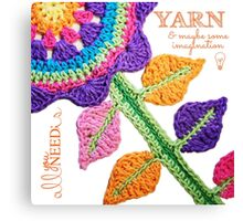 All You Need Is...Yarn! Canvas Print
