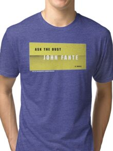 Ask the dust Tri-blend T-Shirt