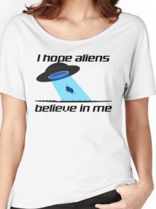 I HOPE ALIENS BELIEVE IN ME Women's Relaxed Fit T-Shirt