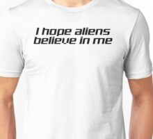 I HOPE ALIENS BELIEVE IN ME Unisex T-Shirt