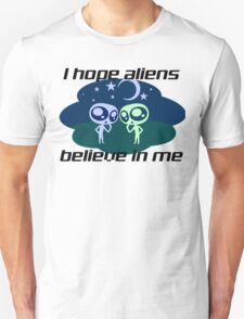 I HOPE ALIENS BELIEVE IN ME Unisex T-Shirt
