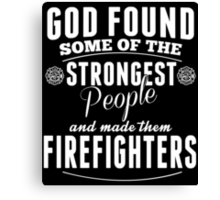 God Found Some Of The Strongest People And Made Them Fire Fighters - TShirts & Hoodies Canvas Print