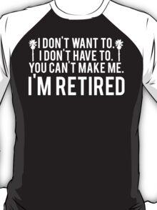 I'm RETIRED! FUNNY Humor T-Shirt