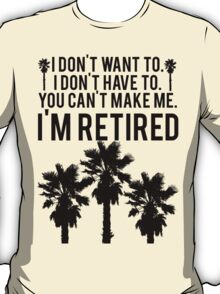 I'm RETIRED! FUNNY Humor T-Shirt