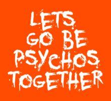 Lets Go Be Psychos Together by mralan