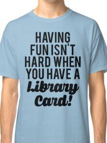 Fun Isnt Hard Library Card Classic T-Shirt