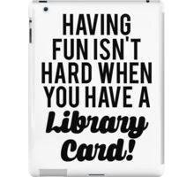Fun Isnt Hard Library Card iPad Case/Skin