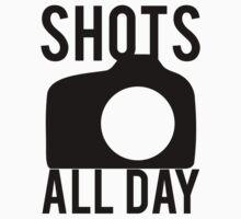 Shots All Day. Camera by mralan