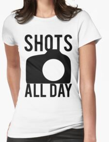 Shots All Day. Camera Womens Fitted T-Shirt