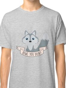 Howl you doin? Wolf Classic T-Shirt
