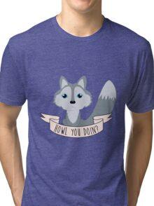 Howl you doin? Wolf Tri-blend T-Shirt