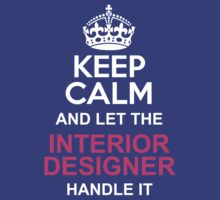 Keep Calm and Let the Interior Designer Handle It. by pravinya2809