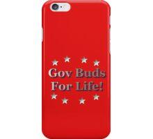 Gov Buds For Life! iPhone Case/Skin