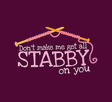 Don't make me get all stabby on you! Funny knitting knitters joke design by jazzydevil
