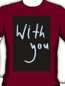 With you neon light sign at night photograph romantic design T-Shirt