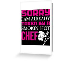 Sorry I Am Already Taken By A Smokin Hot Chef - TShirts & Hoodies Greeting Card