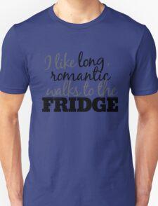 Long romantic walks to the fridge T-Shirt