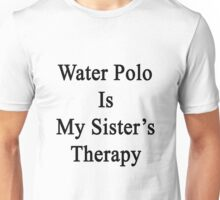 Water Polo Is My Sister's Therapy  Unisex T-Shirt