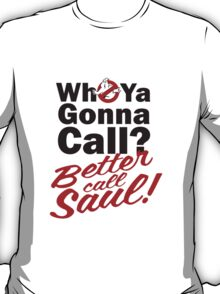 Who ya gonna call? Better call Saul T-Shirt