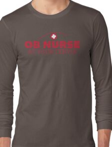 Nurse Humor - OB Nurse At Your Cervix - Funny T Shirt Long Sleeve T-Shirt