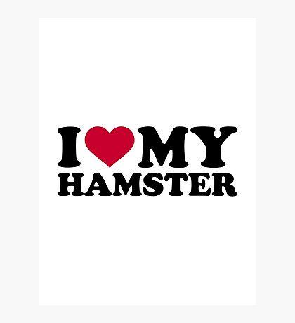 I love my Hamster Photographic Print