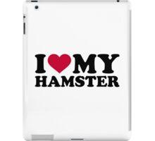 I love my Hamster iPad Case/Skin