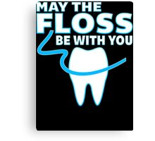 May The Floss Be With You - Funny Dentist T Shirt Canvas Print