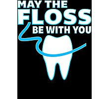 May The Floss Be With You - Funny Dentist T Shirt Photographic Print