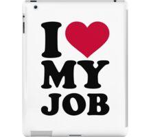 I love my job iPad Case/Skin