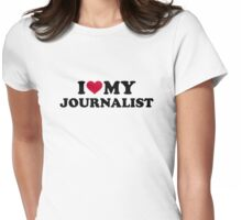 I love my Journalist Womens Fitted T-Shirt