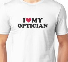 I love my Optician Unisex T-Shirt