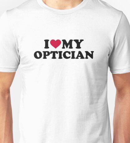 I love my Optician Unisex T-Shirt