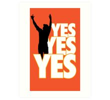 Yes Yes Yes! Art Print
