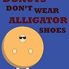 Donuts Don't Wear Alligator Shoes by UrLogicFails