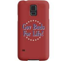 Gov Buds For Life! Samsung Galaxy Case/Skin