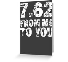 7.62 From Me To You - Dark Greeting Card