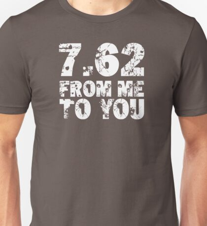 7.62 From Me To You - Dark Unisex T-Shirt