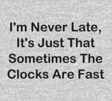 I'm Never Late; Sometimes The Clocks Are Fast Kids Tee