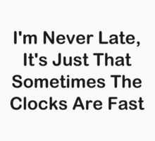 I'm Never Late; Sometimes The Clocks Are Fast Kids Clothes