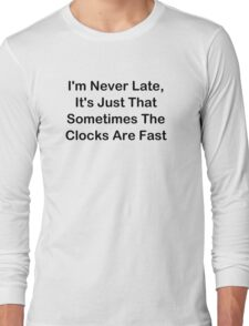 I'm Never Late; Sometimes The Clocks Are Fast Long Sleeve T-Shirt