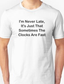 I'm Never Late; Sometimes The Clocks Are Fast Unisex T-Shirt