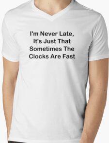 I'm Never Late; Sometimes The Clocks Are Fast Mens V-Neck T-Shirt