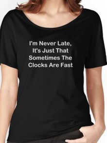 I'm Never Late; Sometimes The Clocks Are Fast Women's Relaxed Fit T-Shirt